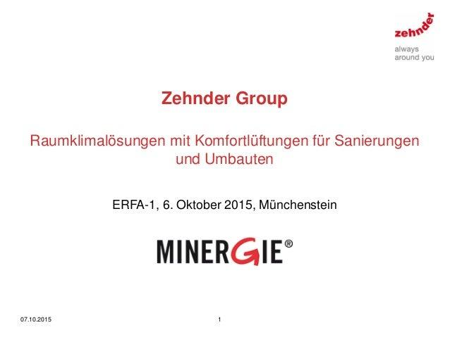 Zehnder Group 07.10.2015 1 Raumklimalösungen mit Komfortlüftungen für Sanierungen und Umbauten ERFA-1, 6. Oktober 2015, Mü...