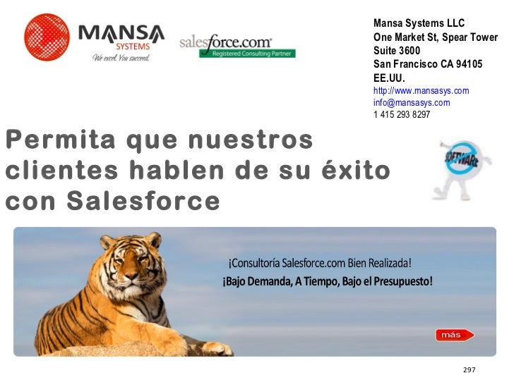Permita que nuestros clientes hablen de su éxito con Salesforce 297 Mansa Systems LLC One Market St, Spear Tower Suite 360...