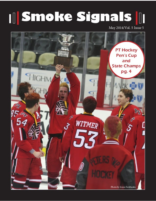 Smoke Signals PT Hockey Pen's Cup and State Champs pg. 4 Photo by Jessie Fairbanks May 2014/Vol. 5 Issue 5