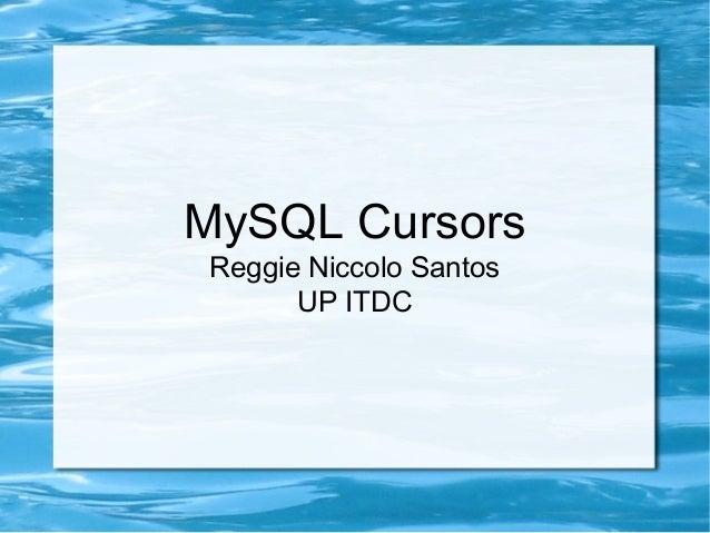 MySQL Cursors Reggie Niccolo Santos UP ITDC