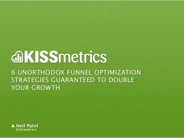 6 UNORTHODOX FUNNEL OPTIMIZATION  STRATEGIES GUARANTEED TO DOUBLE  YOUR GROWTH Neil Patel KISSmetrics