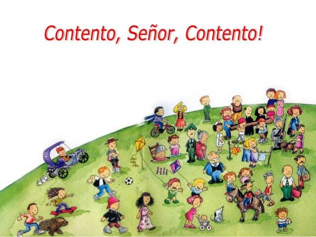 """La siguiente presentación está tomada del libro """"Contento, Señor, Contento"""" realizado por la Fundación Padre Alberto Hurta..."""