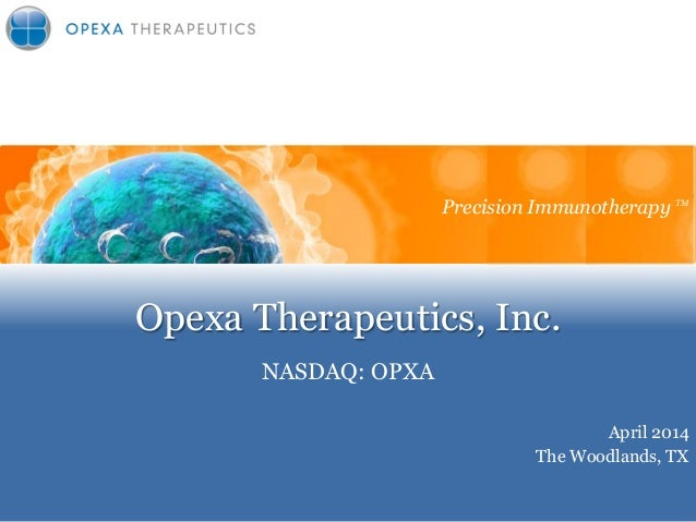 Opexa Therapeutics, Inc. NASDAQ: OPXA Precision Immunotherapy April 2014 The Woodlands, TX Precision Immunotherapy TM
