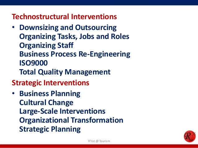 technostructural intervention Organizational development interventions are the set of structured activities in   techno-structural interventions deal with an organization's technology (for.