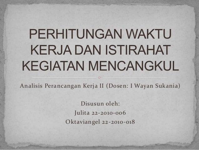 Analisis Perancangan Kerja II (Dosen: I Wayan Sukania)Disusun oleh:Julita 22-2010-006Oktaviangel 22-2010-018