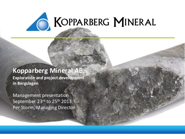 Kopparberg Mineral AB: Exploration and project development in Bergslagen  Management presentation September 23rd to 25th 2...