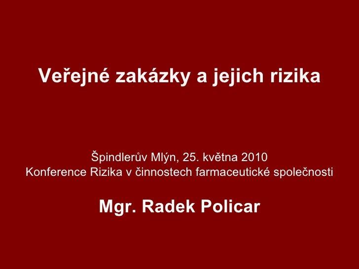 Veřejné zakázky a jejich rizika Špindlerův Mlýn, 25. května 2010 Konference Rizika v činnostech farmaceutické společnosti ...