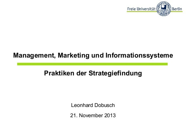 Management, Marketing und Informationssysteme Praktiken der Strategiefindung  Leonhard Dobusch 21. November 2013