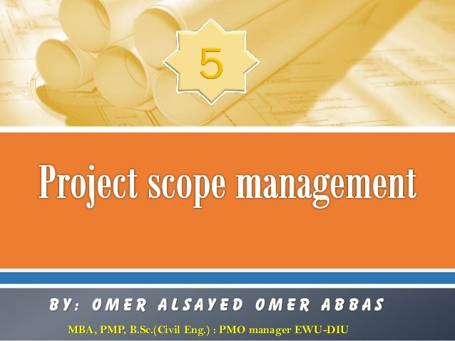 By: Omer Alsayed Omer abbas MBA, PMP, B.Sc.(Civil Eng.) : PMO manager EWU-DIU