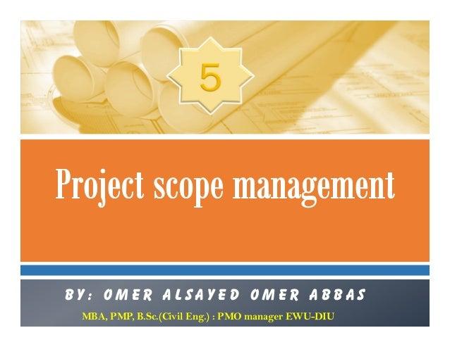B y : O m e r A l s a y e d O m e r a b b a s MBA, PMP, B.Sc.(Civil Eng.) : PMO manager EWU-DIU
