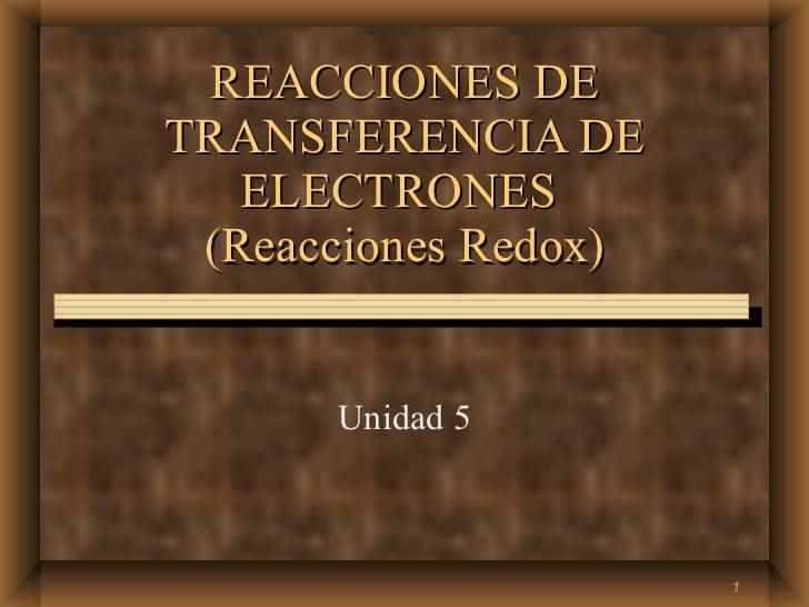 REACCIONES DE TRANSFERENCIA DE ELECTRONES  (Reacciones Redox) Unidad 5