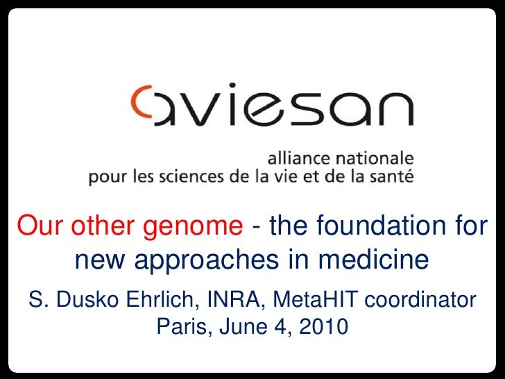 1<br />Our other genome - the foundation for new approaches in medicine<br />S. Dusko Ehrlich, INRA, MetaHIT coordinator<b...