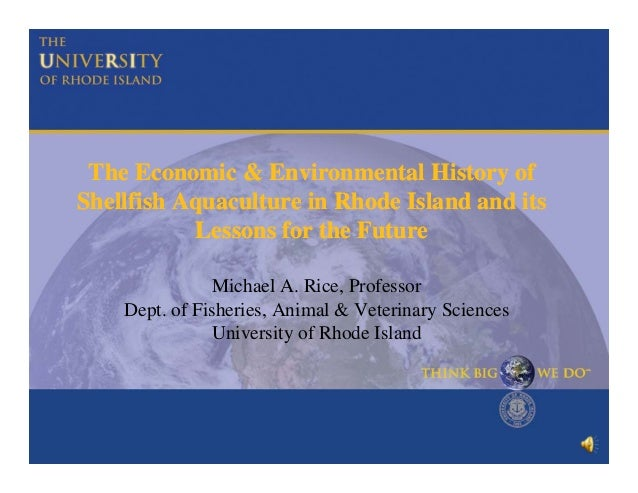 The Economic & Environmental History of Shellfish Aquaculture in Rhode Island and its Lessons for the Future Michael A. Ri...