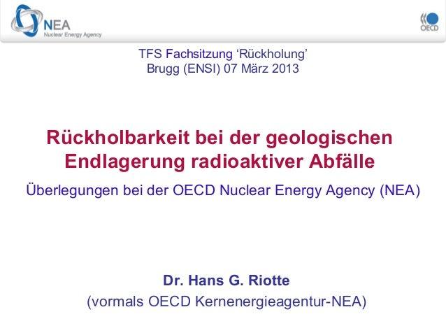 Überlegungen bei der OECD Nuclear Energy Agency (NEA) Rückholbarkeit bei der geologischen Endlagerung radioaktiver Abfälle...