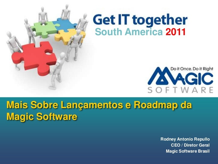 Mais Sobre Lançamentos e Roadmap da Magic Software<br />South America 2011<br />Rodney Antonio Repullo<br />CEO / Diretor ...