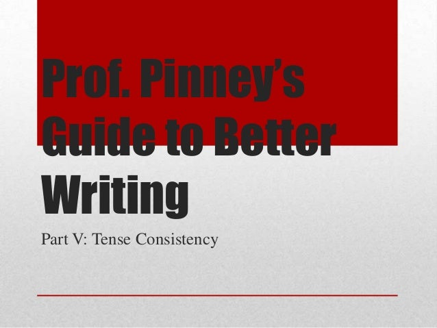Prof. Pinney's Guide to Better Writing Part V: Tense Consistency