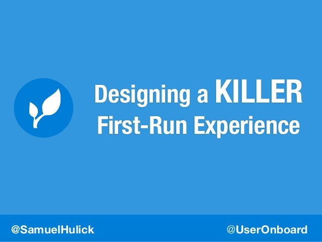 @UserOnboard@SamuelHulick Designing a KILLER First-Run Experience