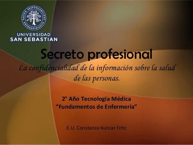 Secreto profesionalLa confidencialidad de la información sobre la salud                  de las personas.              2° ...