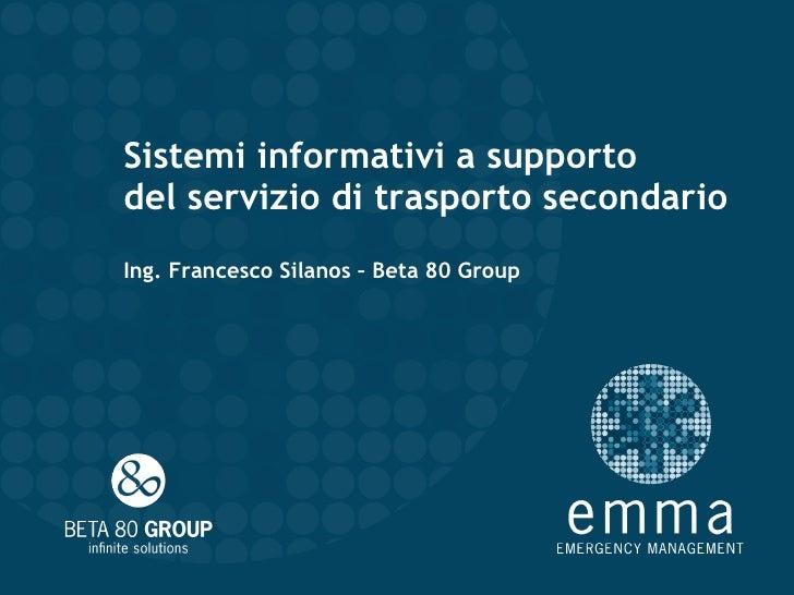 Sistemi informativi a supporto del servizio di trasporto secondario Ing. Francesco Silanos – Beta 80 Group