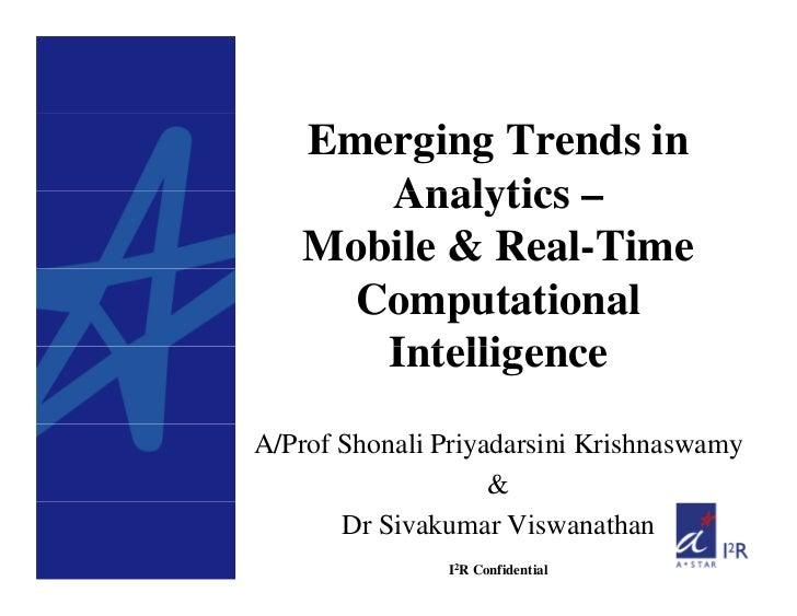 Emerging Trends in       Analytics –    Mobile & Real-Time     Computational       IntelligenceA/Prof Shonali Priyadarsini...