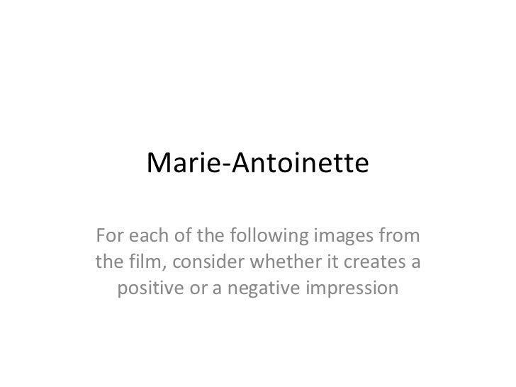 Marie-Antoinette For each of the following images from the film, consider whether it creates a positive or a negative impr...