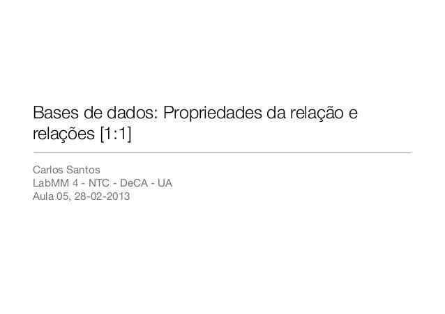 Bases de dados: Propriedades da relação erelações [1:1]Carlos SantosLabMM 4 - NTC - DeCA - UAAula 05, 28-02-2013