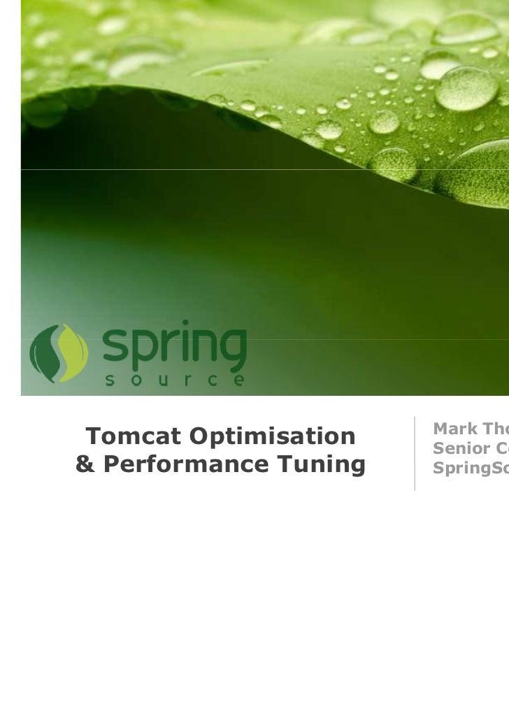 Mark Thomas Tomcat Optimisation   Senior Consultant& Performance Tuning   SpringSource
