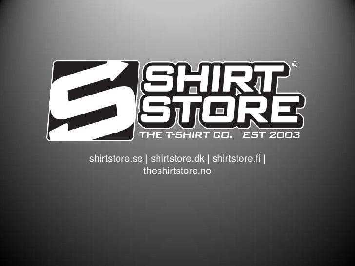 shirtstore.se   shirtstore.dk   shirtstore.fi               theshirtstore.no