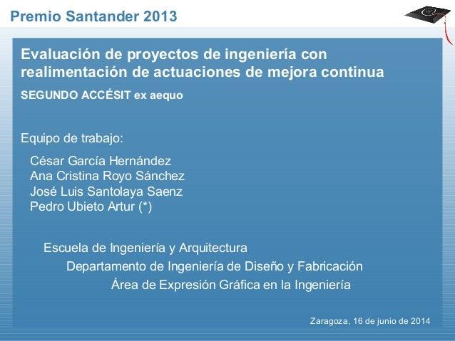 Premio Santander 2013  Evaluación de proyectos de ingeniería con  realimentación de actuaciones de mejora continua  SEGUND...