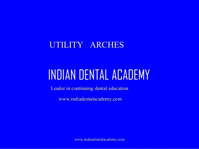 UTILITY ARCHES  INDIAN DENTAL ACADEMY Leader in continuing dental education www.indiadentalacademy.com  www.indiandentalac...