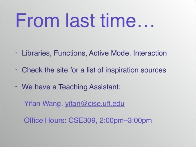 From last time… •  Libraries, Functions, Active Mode, Interaction!  •  Check the site for a list of inspiration sources!  ...