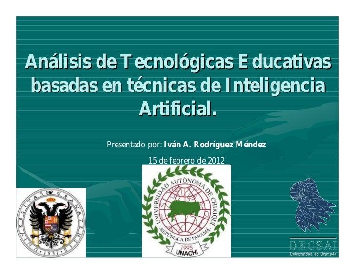 Análisis de Tecnológicas Educativasbasadas en técnicas de Inteligencia             Artificial.         Presentado por: Ivá...
