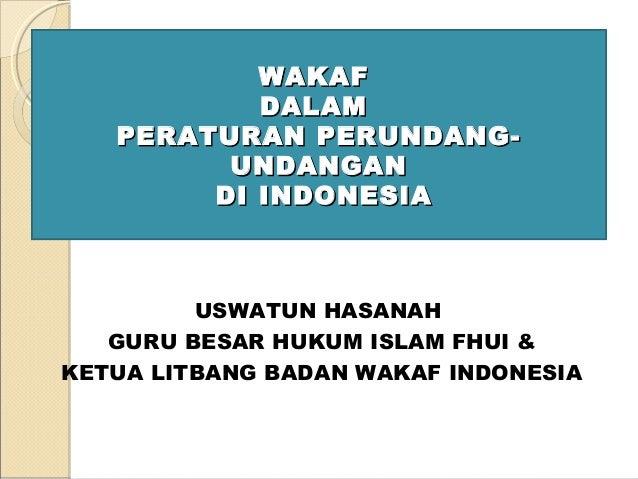 WAKAFWAKAF DALAMDALAM PERATURAN PERUNDANG-PERATURAN PERUNDANG- UNDANGANUNDANGAN DI INDONESIADI INDONESIA USWATUN HASANAH G...