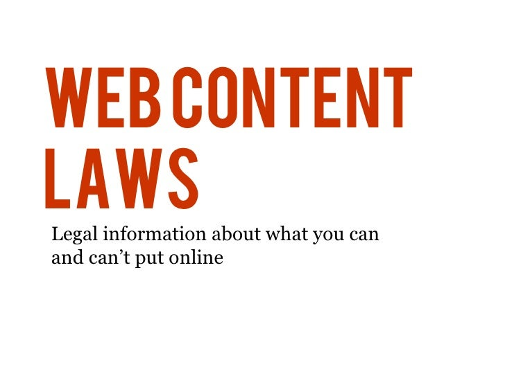 Web Content Laws Legal information about what you can and can't put online