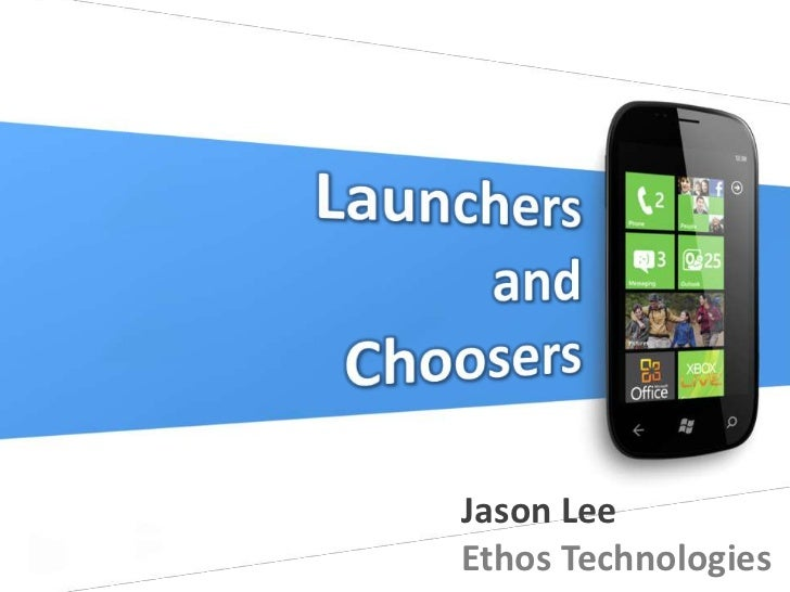 Launchers<br />and<br />Choosers<br />Jason Lee<br />Ethos Technologies<br />