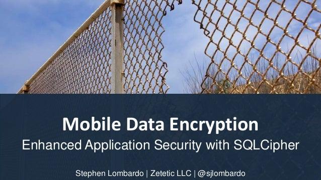 Mobile Data EncryptionEnhanced Application Security with SQLCipherStephen Lombardo   Zetetic LLC   @sjlombardo