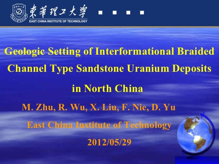 Geologic Setting of Interformational BraidedChannel Type Sandstone Uranium Deposits              in North China   M. Zhu, ...