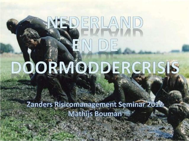 Nederland en de doormoddercrisis - Mathijs Bouman voor het Zanders Risicomanagement Seminar 2012