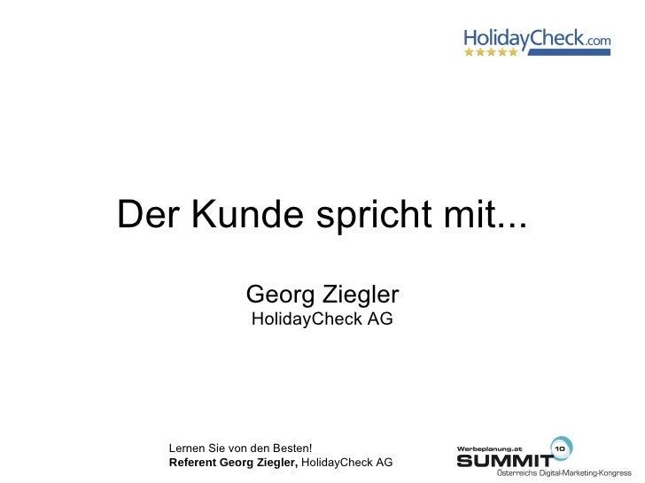 Der Kunde spricht mit... Georg Ziegler HolidayCheck AG