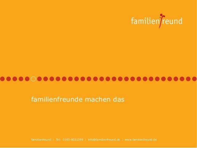 familienfreunde machen dasfamilienfreund  Tel: 0163-8021399  info@familienfreund.de  www.familienfreund.de