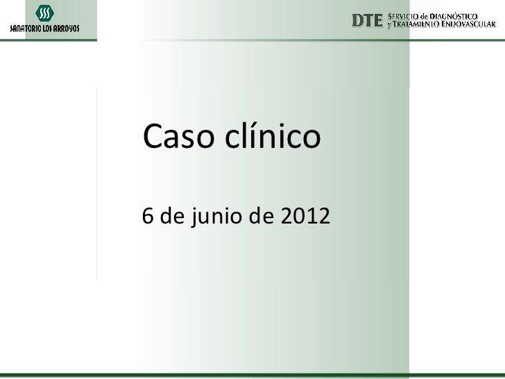 Caso clínico6 de junio de 2012