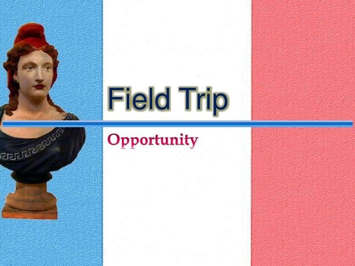 Field Trip<br />Opportunity<br />