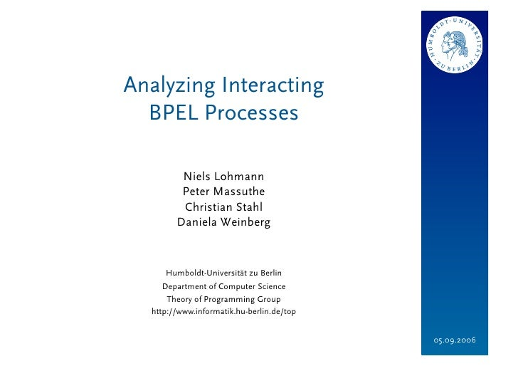 Analyzing Interacting   BPEL Processes           Niels Lohmann          Peter Massuthe          Christian Stahl         Da...