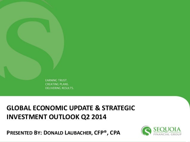 CLICK TO EDIT MASTER TITLE STYLE GLOBAL ECONOMIC UPDATE & STRATEGIC INVESTMENT OUTLOOK Q2 2014 PRESENTED BY: DONALD LAUBAC...