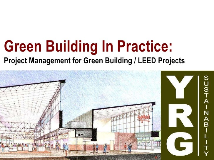 Green Building in Practice: Project Management for Green Building / LEED Projects