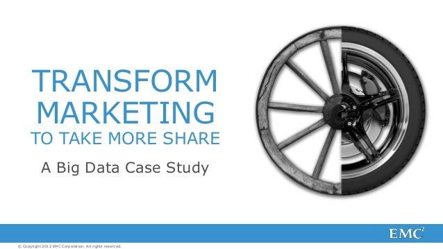 Big Data Case Study: Transform Marketing And Take More