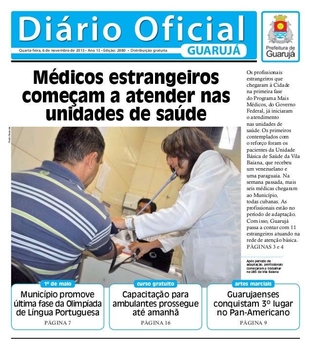 Diário Oficial Quarta-feira, 6 de novembro de 2013 • Ano 13 • Edição: 2880 • Distribuição gratuita  GUARUJÁ  Pedro Rezende...
