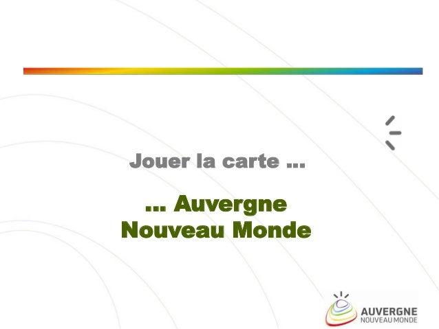 Jouer la carte …  … Auvergne Nouveau Monde