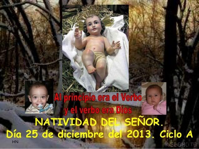 NATIVIDAD DEL SEÑOR. Día 25 de diciembre del 2013. Ciclo A HN