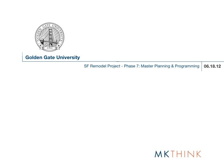 Golden Gate University                         SF Remodel Project - Phase 7: Master Planning & Programming   06.18.12